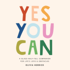 Yes, You Can: A Glass-Half-Full Companion for Life's Joys and Obstacles Cover Image