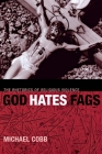 God Hates Fags: The Rhetorics of Religious Violence (Sexual Cultures) Cover Image