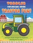 Toddler Coloring Book Tractor Fun: 25 Big & Simple Images For Beginners Learning How To Color: Ages 2-4, 8.5 x 11 Inches (21.59 x 27.94 cm) Cover Image