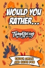 Would You Rather Thanksgiving: Thanksgiving Games For Kids & Family, Silly, Hilarious And Funny Questions To Enjoy Thanksgiving Holidays And Thanksgi Cover Image
