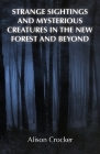 Strange Sightings and Mysterious Creatures in the New Forest and Beyond Cover Image