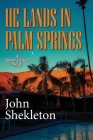 He Lands In Palm Springs Cover Image