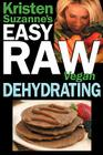 Kristen Suzanne's EASY Raw Vegan Dehydrating: Delicious & Easy Raw Food Recipes for Dehydrating Fruits, Vegetables, Nuts, Seeds, Pancakes, Crackers, B Cover Image