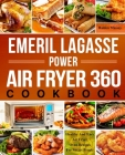 Emeril Lagasse Power Air Fryer 360 Cookbook: Healthy And Easy Air Fryer Oven Recipes For Smart People Cover Image