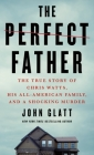 The Perfect Father: The True Story of Chris Watts, His All-American Family, and a Shocking Murder Cover Image