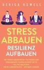 Stress abbauen - Resilienz aufbauen: Mit diesen bewährten Techniken der Stressbewältigung bleiben Sie im Alltag gelassen. Mehr Lebensfreude - weniger Cover Image