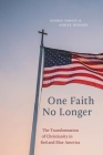 One Faith No Longer: The Transformation of Christianity in Red and Blue America Cover Image