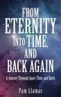 From Eternity into Time, and Back Again: A Journey Through Space, Time, and Spirit Cover Image