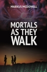 Mortals As They Walk Cover Image