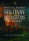 The 100 Worst Military Disasters in History Cover Image
