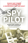 Spy Pilot: Francis Gary Powers, the U-2 Incident, and a Controversial Cold War Legacy Cover Image