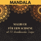Mandala - Malbuch für Erwachsene mit 101 stressabbauenden Designs: The Most Beautiful Mandalas for Stress Relief and Relaxation Stress relieving desig Cover Image