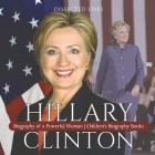 Hillary Clinton: Biography of a Powerful Woman - Children's Biography Books Cover Image