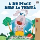A me piace dire la verità: I Love to Tell the Truth - Italian Edition (Italian Bedtime Collection) Cover Image