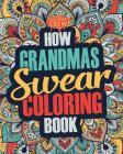 How Grandmas Swear Coloring Book: A Funny, Irreverent, Clean Swear Word Grandma Coloring Book Gift Idea Cover Image