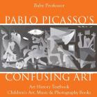 Pablo Picasso's Confusing Art - Art History Textbook Children's Art, Music & Photography Books Cover Image