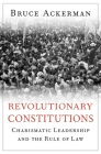 Revolutionary Constitutions: Charismatic Leadership and the Rule of Law Cover Image