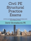 Civil PE Structural Practice Exams: 40 Civil and 80 Structural Practice Problems with Quick Reference Guide Cover Image