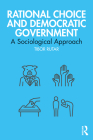 Rational Choice and Democratic Government: A Sociological Approach Cover Image