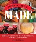 Connecticut Made: Homegrown Products by Local Craftsmen, Artisans, and Purveyors (Made in) Cover Image