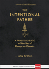 The Intentional Father: A Practical Guide to Raise Sons of Courage and Character Cover Image