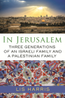 In Jerusalem: Three Generations of an Israeli Family and a Palestinian Family Cover Image