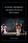Jay Pather, Performance, and Spatial Politics in South Africa (African Expressive Cultures) Cover Image