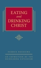 Eating and Drinking Christ: An Exposition of the Heidelberg Catechism (The Triple Knowledge Book 7) Cover Image