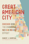 Great American City: Chicago and the Enduring Neighborhood Effect Cover Image