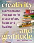 Creativity and Gratitude: Exercises and Inspiration for a Year of Art, Hope, and Healing Cover Image