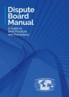 Dispute Board Manual: A Guide to Best Practices and Procedures Cover Image