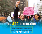 The Aoc Generation: How Millennials Are Seizing Power and Rewriting the Rules of American Politics Cover Image
