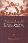 Women Without Men: Mennonite Refugees of the Second World War (Studies in Gender and History) Cover Image