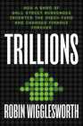 Trillions: How a Band of Wall Street Renegades Invented the Index Fund and Changed Finance Forever Cover Image