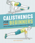 Calisthenics for Beginners: Step-By-Step Workouts to Build Strength at Any Fitness Level Cover Image
