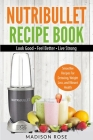 Nutribullet Recipe Book: Smoothie Recipes For Detoxing, Weight Loss, And Vibrant Health Cover Image