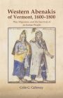 The Western Abenakis of Vermont, 1600-1800, Volume 197: War, Migration, and the Survival of an Indian People (Civilization of the American Indian #197) Cover Image