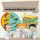 Young Scientists: Learning Basic Biology (Ages 9 and Up) Cover Image