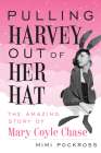 Pulling Harvey Out of Her Hat: The Amazing Story of Mary Coyle Chase Cover Image