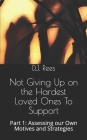 Not Giving Up on the Hardest Loved Ones To Support: Part 1: Assessing our Own Motives and Strategies Cover Image