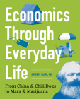 Economics Through Everyday Life: From China and Chili Dogs to Marx and Marijuana Cover Image