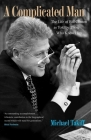 A Complicated Man: The Life of Bill Clinton as Told by Those Who Know Him Cover Image
