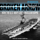 Broken Arrow: How the U.S. Navy Lost a Nuclear Bomb Cover Image
