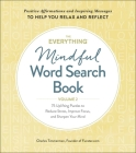 The Everything Mindful Word Search Book, Volume 2: 75 Uplifting Puzzles to Reduce Stress, Improve Focus, and Sharpen Your Mind (Everything® #2) Cover Image