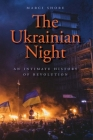 The Ukrainian Night: An Intimate History of Revolution Cover Image