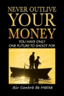 Never Outlive Your Money: Five Foundational Lessons for a Lifetime of Personal and Financial Freedom Cover Image