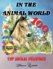 In the Animal World: Coloring Book Adults, 100 Top Animal Drawings: Color these 100 animals, relax and forget the stress Cover Image