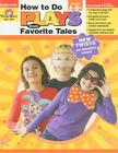 How to Do Plays from Favorite Tales, Grades 4-6+ Cover Image