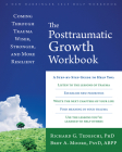 The Posttraumatic Growth Workbook: Coming Through Trauma Wiser, Stronger, and More Resilient Cover Image