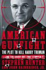American Gunfight: The Plot to Kill Harry Truman--And the Shoot-Out That Stopped It Cover Image